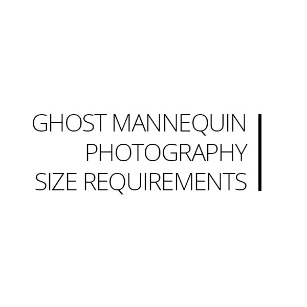 Ghost Mannequin Photography Size Requirements
